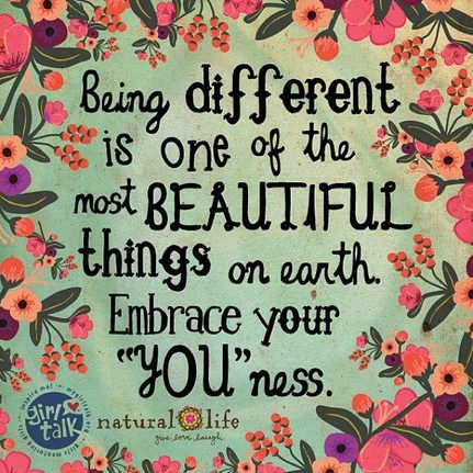 """Being different is one of the most beautiful things on earth. Embrace your 'youness'."""