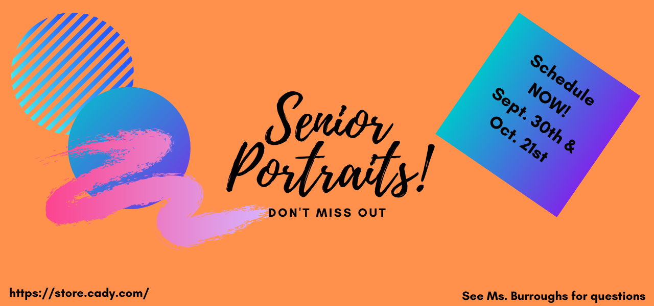 Orange background with blue and pink shape details. Text reads Senior Portraits! Don't miss out. Schedule now! Sept. 30th and Oct. 21st. https://store.cady.com. See Ms. Burroughs for questions.